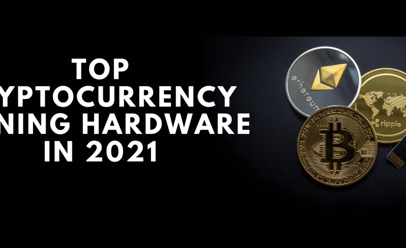 Top Cryptocurrency Mining Hardware In 2021